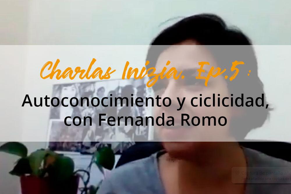 Charlas Inizia. Ep.5: Autoconocimiento y ciclicidad, con Fernanda Romo
