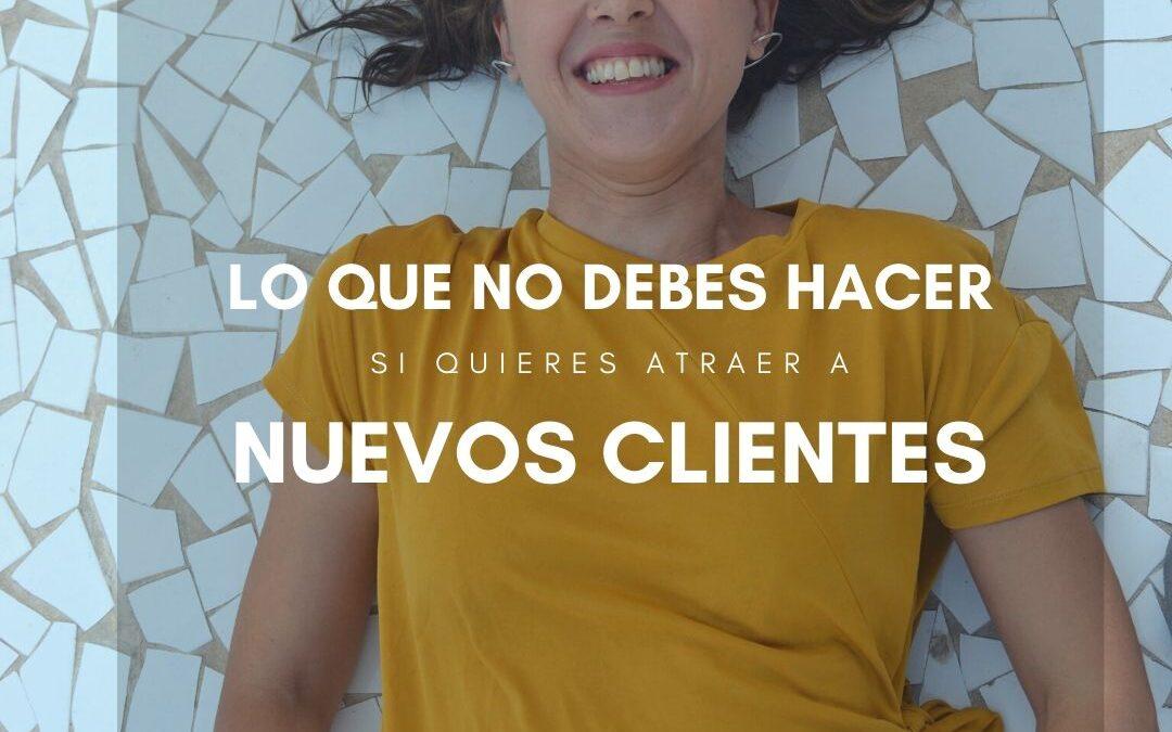 Lo que NO debes hacer con tu comunicación si quieres atraer a potenciales clientes
